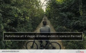 performance-art-il-viaggio-di-matteo-in-scena-on-the-road